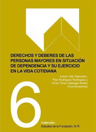 Derechos y deberes de las personas mayores en situación de dependencia y su ejercicio en la vida cotidiana