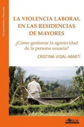 La violencia laboral en las residencias de mayores, de Cristina Vidal-Martí.