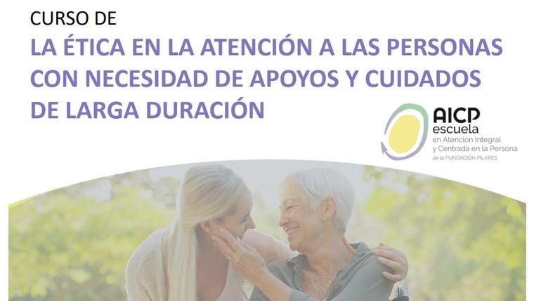Curso 'La importancia de la Ética en la atención a personas que necesitan apoyos y cuidados de larga duración'