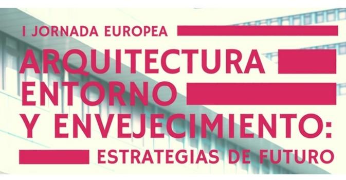 I Jornada Europea sobre Arquitectura, Entorno y Envejecimiento